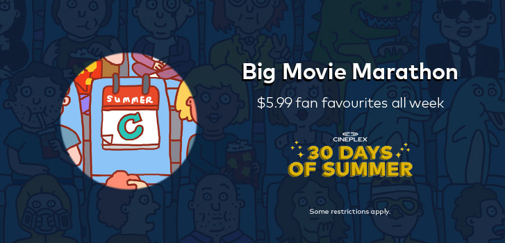 Introducing 30 Days of Summer at Cineplex theatres and our Big Movie Marathon!