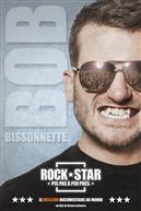 Bob Bissonnette : Rockstar pis pas à peu près
