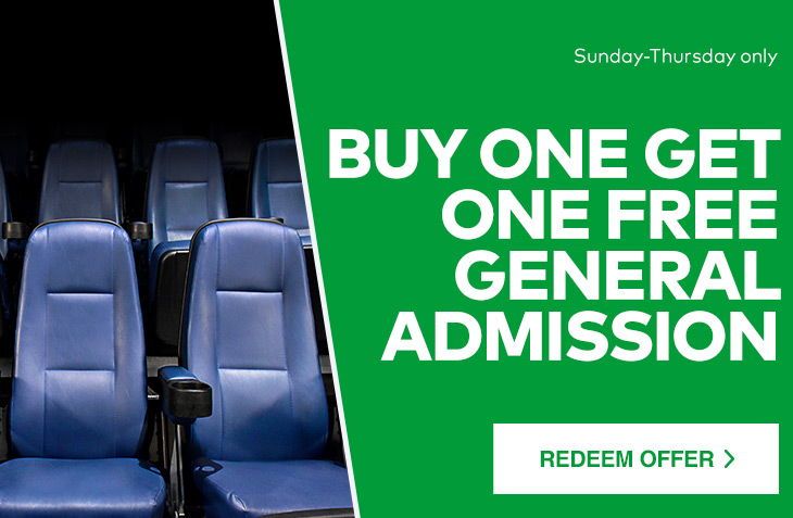 BUY ONE GET ONE FREE GENERAL ADMISSION. Sunday-Thursday only. Redeem Offer