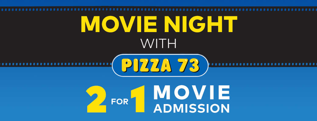 Movie Night with Pizza 73. 2 for 1 movie admission