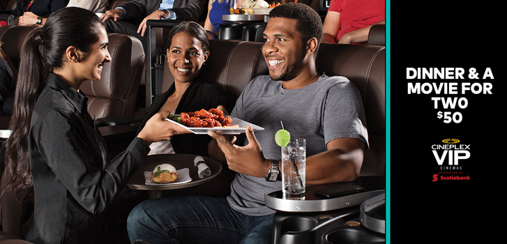 You can get dinner and a movie for two for only $50 at Cineplex VIP Cinemas!